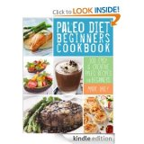 Paleo Diet Beginners Cookbook : 100 Easy & Creative Paleo Recipes for Beginners [E-book Kindle Edition]